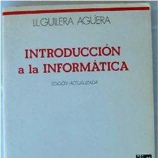 Libros de segunda mano: INTRODUCCIÓN A LA INFORMÁTICA - LL. GUILERA AGÜERA - EDUNSA 1988 - VER ÍNDICE. Lote 35292245