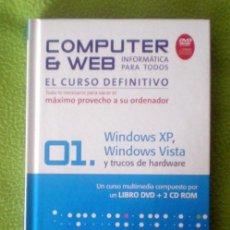 Libros de segunda mano: COMPUTER & WEB EL CURSO DEFINITIVO;Nº1-WINDOWS XP,WINDOWS VISTA Y TRUCOS DE HARDWARE;¡NUEVO!. Lote 35569101