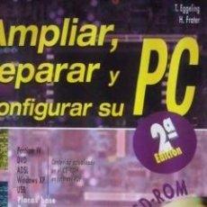 Libros de segunda mano: AMPLIAR, REPARAR Y CONFIGURAR SU PC (BARCELONA 2003). Lote 36035360