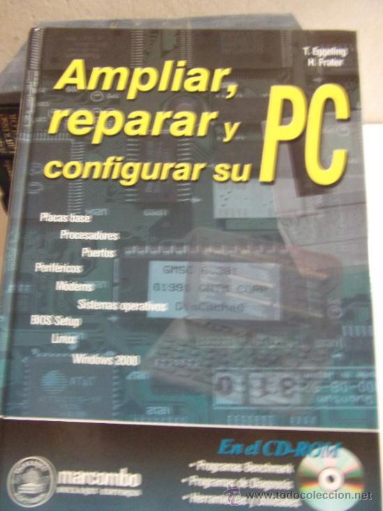 AMPLIAR, REPARAR Y CONFIGURAR SU PC ·· ORDENADOR - ORDENADORES - INTERNET - (Libros de Segunda Mano - Informática)