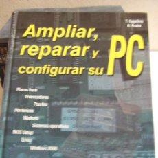 Libros de segunda mano: AMPLIAR, REPARAR Y CONFIGURAR SU PC ·· ORDENADOR - ORDENADORES - INTERNET - . Lote 39017571