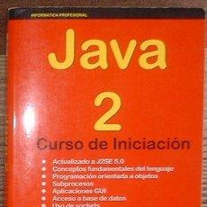 Libros de segunda mano: JAVA 2 CURSO DE INICIACIÓN. EDGAR D'ANDREA. INFORBOOKS 2006. Lote 215030266