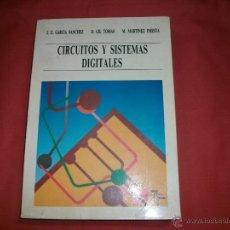 Libros de segunda mano: CIRCUITOS Y SISTEMAS DIGITALES - J. E. GARCÍA SÁNCHEZ. Lote 40071629