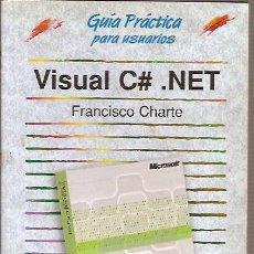 Libros de segunda mano: GUIA PRACTICA PARA USUARIOS VISUAL C# . NET FRANCISCO CHARTE ANAYA MULTIMEDIA. Lote 41833806