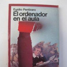 Libros de segunda mano: EL ORDENADOR EN EL AULA - EGIDIO PENTIRARO - EDICIONES ANAYA MULTIMEDIA - AÑO 1985.. Lote 42478666