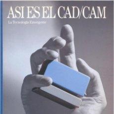 Libros de segunda mano: ASÍ ES EL CAD/CAM. LA TECNOLOGÍA EMERGENTE.. Lote 42888005