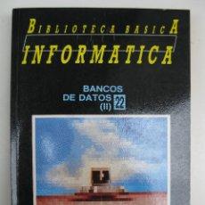 Libros de segunda mano: BIBLIOTECA BÁSICA INFORMÁTICA - Nº 22 - BANCOS DE DATOS (II) - INGELEK - AÑO 1986.. Lote 43691303