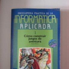 Libros de segunda mano: ENCICLOPEDIA PRACTICA DE LA INFORMATICA APLICADA. COMO CONSTRUIR JUEGOS DE AVENTURAS POR MA. Lote 43876668