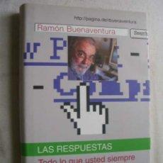 Libros de segunda mano: LAS RESPUESTAS. TODO LO QUE USTED SIEMPRE QUISÓ PREGUNTAR SOBRE INTERNET. BUENAVENTURA, RAMÓN. 2000. Lote 44034597