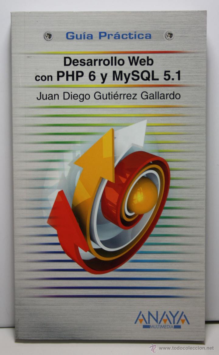 LIBRO DESARROLLO WEB CON PHP 6 Y MYSQL 5.1 GUIA PRACTICA - JUAN DIEGO GUTIERREZ GALLARDO - LIBROS (Libros de Segunda Mano - Informática)
