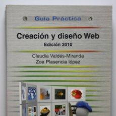 Libros de segunda mano: LIBRO CREACION Y DISEÑO WEB GUIA PRACTICA - CLAUDIA VALDES-MIRANDA / ZOE PLASENCIA LOPEZ - LIBROS. Lote 44221001