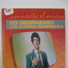 Libros de segunda mano: ELS ORDINADORS I LA CULTURA INFORMATICA - CONNECTA EL MICRO - EN CATALÁN - AÑO 1985.. Lote 44390252