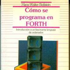 Libros de segunda mano: COMO SE PROGRAMA EN FORTH - HANS-WALTER BEILSTEIN. DATANET, (1988). Lote 44788074