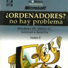 Libros de segunda mano: ¿ORDENADORES? NO HAY PROBLEMA - WINDOWS 95, OFFICE 97, INTERNET E INFOVÍA - EL MUNDO - TOMO I Y II. Lote 120191106