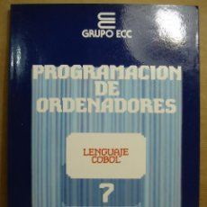Libros de segunda mano: LIBRO INFORMATICA - TOMO 7 - PROGRAMACION DE ORDENADORES- LENGUAJE COBOL - ECC 1986 . Lote 45242850