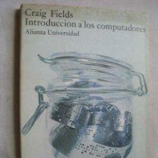Libros de segunda mano: INTRODUCCIÓN A LOS COMPUTADORES . FIELDS, CRAIG. 1982. Lote 45365952