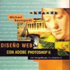 Libros de segunda mano: DISEÑO WEB CON ADOBE PHOTOSHOP 6. MICHAEL BAUMGARDT.. Lote 45668448
