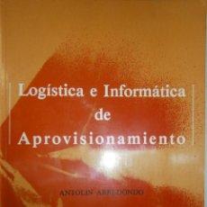 Libros de segunda mano: LOGISTICA E INFORMATICA DE APROVISIONAMIENTO ANTOLIN ARREDONDO. Lote 47485658