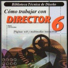 Livres d'occasion: COMO TRABAJAR CON DIRECTOR 6. PAGINAS WEB Y MULTIMEDIAS INTERACTIVAS. CONTIENE CD-ROM. A-INFOR-027. Lote 47494092