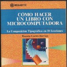 Livres d'occasion: COMO HACER UN LIBRO CON MICROCOMPUTADORA. LA COMPOSICION TIPOGRAFICA EN 18 LECCIONES. A-INFOR-039. Lote 47560559