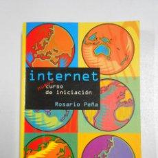 Libros de segunda mano: INTERNET, NUEVO CURSO DE INICIACIÓN. ROSARIO PEÑA. TDK79. Lote 47899969