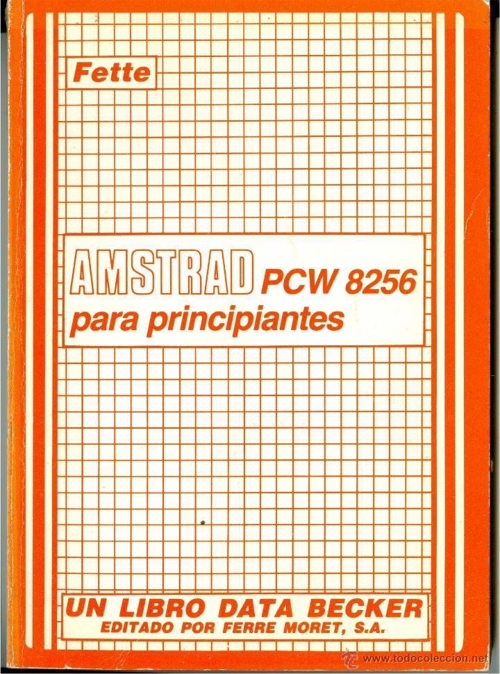 AMSTRAD PCW 8256 PARA PRINCIPIANTES - FETTE (DATA BECKER - FERRÉ MORET 1986, COMO NUEVO) (Libros de Segunda Mano - Informática)