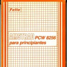 Libros de segunda mano: AMSTRAD PCW 8256 PARA PRINCIPIANTES - FETTE (DATA BECKER - FERRÉ MORET 1986, COMO NUEVO). Lote 48150296