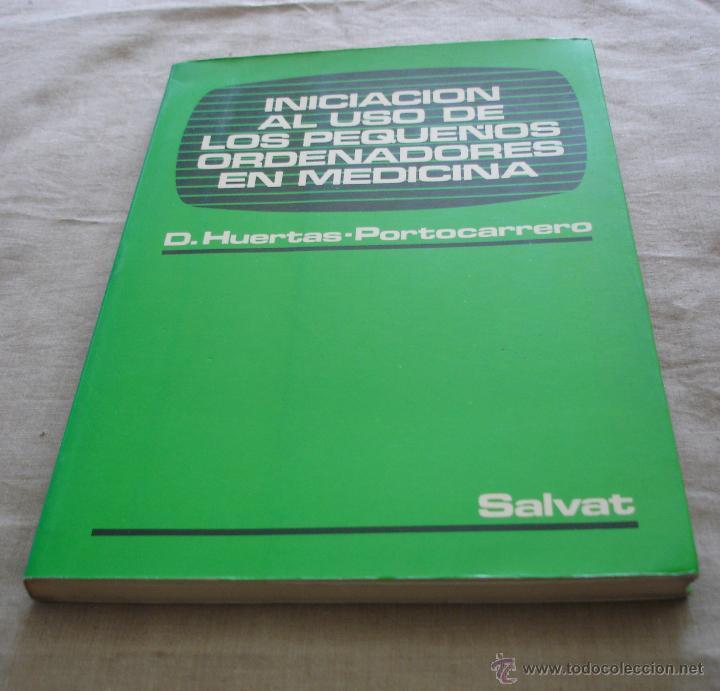 INICIACION AL USO DE LOS PEQUEÑOS ORDENADORES EN MEDICINA - D. HUERTAS*PORTOCARRERO - SALVAT - 1985. (Libros de Segunda Mano - Informática)