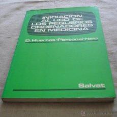 Libros de segunda mano: INICIACION AL USO DE LOS PEQUEÑOS ORDENADORES EN MEDICINA - D. HUERTAS*PORTOCARRERO - SALVAT - 1985.. Lote 48378024