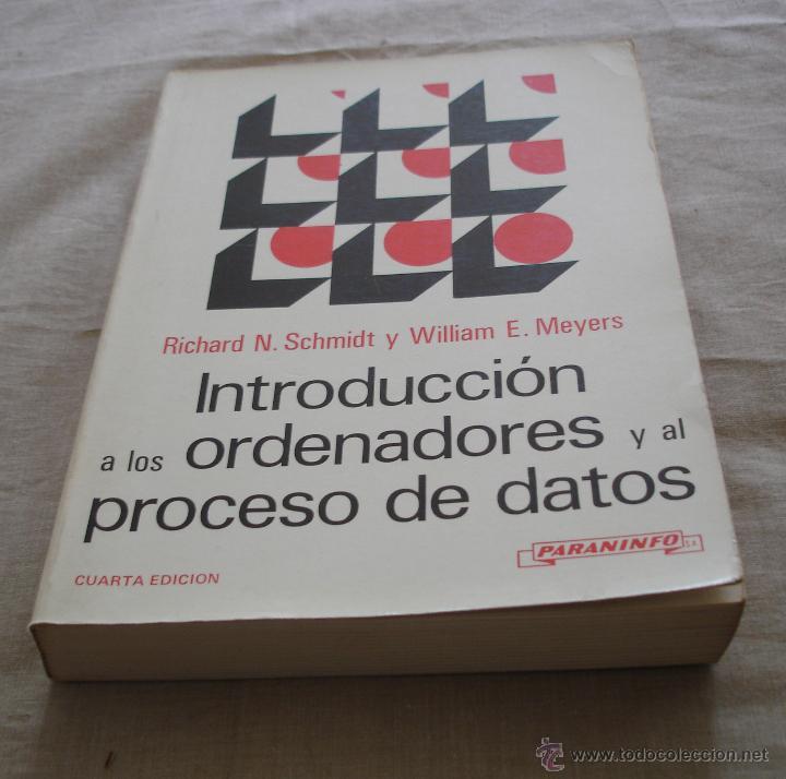 INTRODUCCION A LOS ORENADORES Y AL PROCESO DE DATOS - RICHARD N. SCHMIDT Y WILLIAM E. MEYERS - 1984. (Libros de Segunda Mano - Informática)