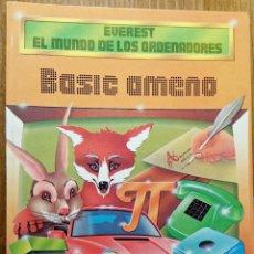 Libros de segunda mano: BASIC AMENO. EVEREST EL MUNDO DE LOS ORDENADORES 1987. Lote 50108668