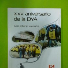 Libros de segunda mano: JUAN ANTONIO USPARICHA XXV ANIVERSARIO DE LA DYA. Lote 50495503