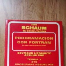 Libros de segunda mano: PROGRAMACIÓN CON FORTRAN. SCHAUM: TEORÍA Y 375 PROBLEMAS RESUELTOS; SEYMOUR LIPSCHUTZ / ARTHUR POE.. Lote 44934542