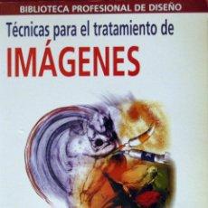 Libros de segunda mano: TÉCNICAS PARA EL TRATAMIENTO DE IMÁGENES - BIBLIOTECA PROFESIONAL DE DISEÑO - ANAYA. Lote 51200931