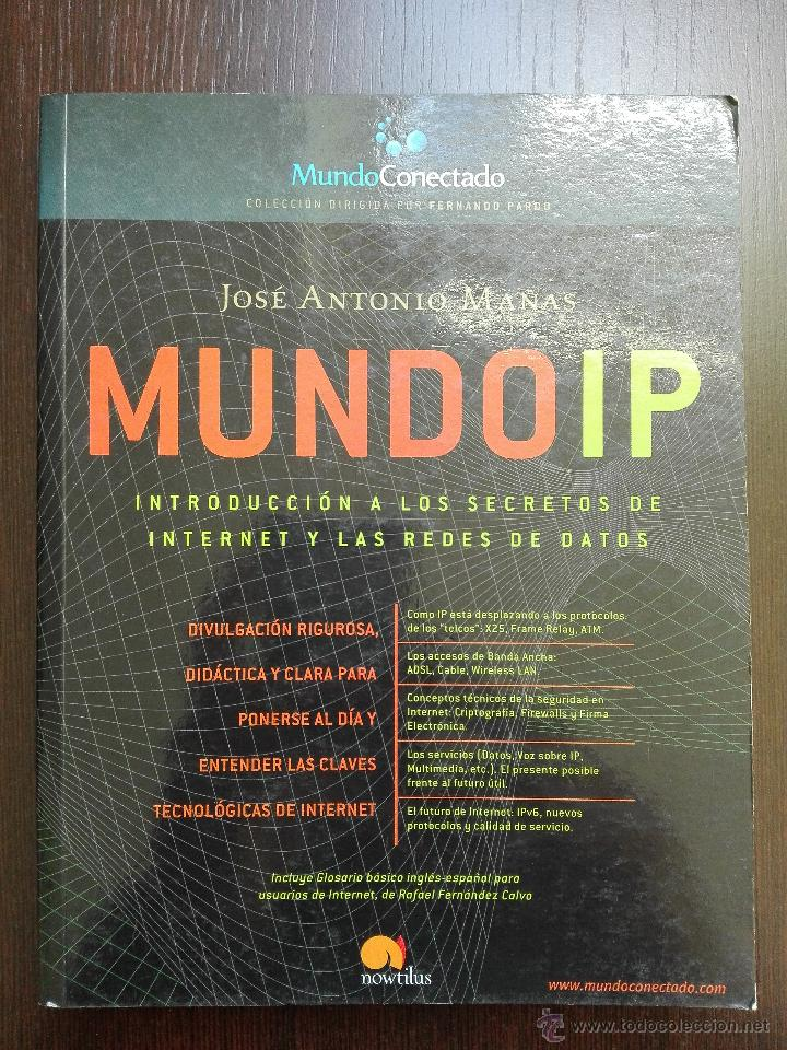 MUNDO IP - JOSE ANTONIO MAÑAS - INTRODUCCION A LOS SECRETOS DE INTERNET Y LAS REDES DE DATOS - 2004 (Libros de Segunda Mano - Informática)