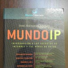 Libros de segunda mano: MUNDO IP - JOSE ANTONIO MAÑAS - INTRODUCCION A LOS SECRETOS DE INTERNET Y LAS REDES DE DATOS - 2004 . Lote 52557131
