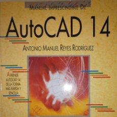 Libros de segunda mano: MANUAL IMPRESCINDIBLE DE AUTOCAD 14 ANTONIO REYES RODRIGUEZ ANAYA MULTIMEDIA. Lote 52910017