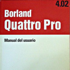 Libros de segunda mano: BORLAND QUATTRO PRO 4.02. MANUAL DEL USUARIO.. Lote 53045362