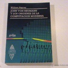 Libros de segunda mano: JOHN VON NEUMANN Y LOS ORÍGENES DE LA COMPUTACIÓN MODERNA. (AUTOR: WILLIAM ASPRAY) . Lote 53193699