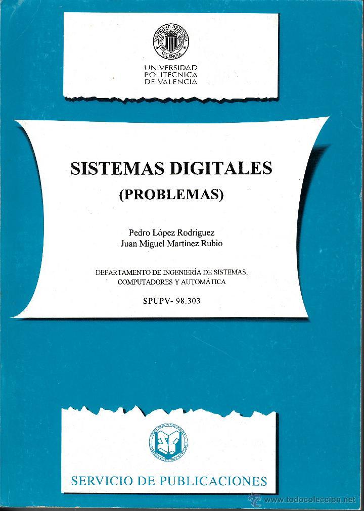 SISTEMAS DIGITALES (PROBLEMAS) LÓPEZ RODRÍGUEZ Y MARTÍNEZ RUBIO. UNIVERSIDAD POLITÉCNICA DE VALENCIA (Libros de Segunda Mano - Informática)