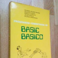 Libros de segunda mano: PROGRAMAS COMENTADOS DE BASIC BÁSICO, 1983 / AGUADO-MUÑOZ - AGUSTÍN BLANCO - ENRIQUE RUBIALES. Lote 54530517