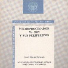 Libros de segunda mano: MICROPROCESADOR MC 6809 Y SUS PERIFÉRICOS. ÁNGEL MONTES HERNANDO. 392 PP. U.P.VALENCIA.. Lote 55121053
