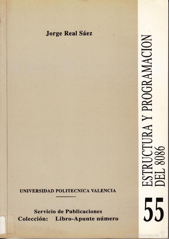 ESTRUCTURA Y PROGRAMACIÓN DEL 8086. JORGE REAL SÁEZ. 210 PP.. U.POLITÉCNICA VALENCIA. (Libros de Segunda Mano - Informática)