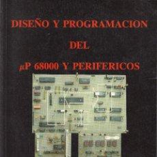 Libros de segunda mano: DISEÑO Y PROGRAMACIÓN DEL ΜP 68000 Y PERIFÉRICOS. AA. VV. 568 PP.. U.POLITÉCNICA VALENCIA.. Lote 55121823