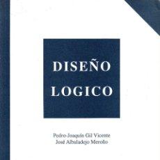 Libros de segunda mano: DISEÑO LÓGICO. PEDRO-JOAQUÍN GIL VICENTE Y JOSÉ ALBADALEJO MEROÑO. 460 PP.. U.POLITÉCNICA VALENCIA.. Lote 55121933