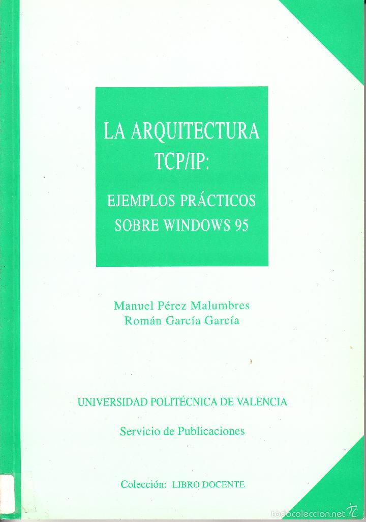 LA ARQUITECTURA TCP/IP: EJEMPLOS PRÁCTICOS SOBRE WINDOWS 95. AA.VV. 184 PP.. U.POLITÉCNICA VALENCIA. (Libros de Segunda Mano - Informática)
