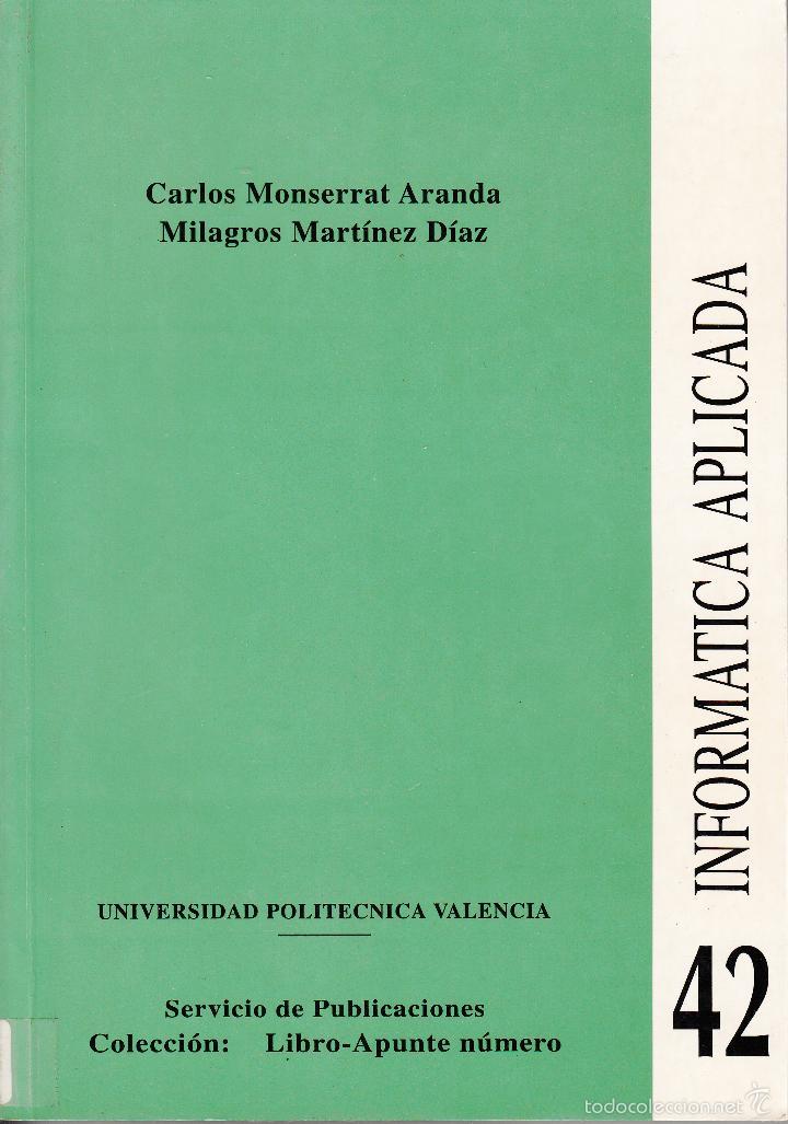 INFORMÁTICA APLICADA. CARLOS MONSERRAT Y MILAGROS MARTINEZ. 384 PP DISKETE. U.POLITÉCNICA VALENCIA. (Libros de Segunda Mano - Informática)