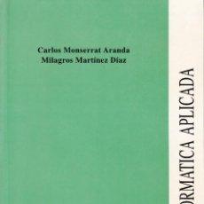 Libros de segunda mano: INFORMÁTICA APLICADA. CARLOS MONSERRAT Y MILAGROS MARTINEZ. 384 PP DISKETE. U.POLITÉCNICA VALENCIA.. Lote 55380182