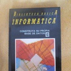 Libros de segunda mano: BIBLIOTECA BÁSICA DE INFORMÁTICA, Nº 40: CONSTRUYA SU PROPIA BASE DE DATOS. Lote 141883233