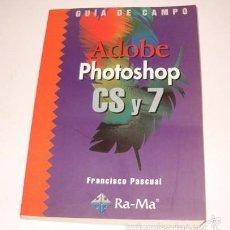 Libros de segunda mano: FRANCISCO PASCUAL. GUÍA DE CAMPO. ADOBE PHOTOSHOP CS Y 7. RM74372. . Lote 56528331